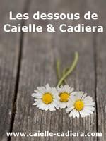 Les dessous de Caielle et Cadiera